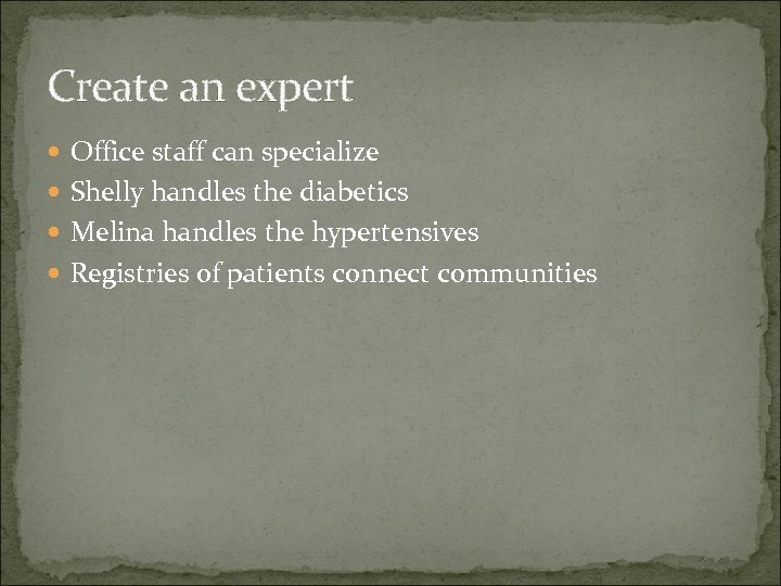 Create an expert Office staff can specialize Shelly handles the diabetics Melina handles the