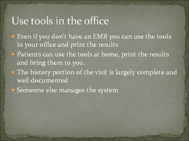 Use tools in the office Even if you don't have an EMR you can