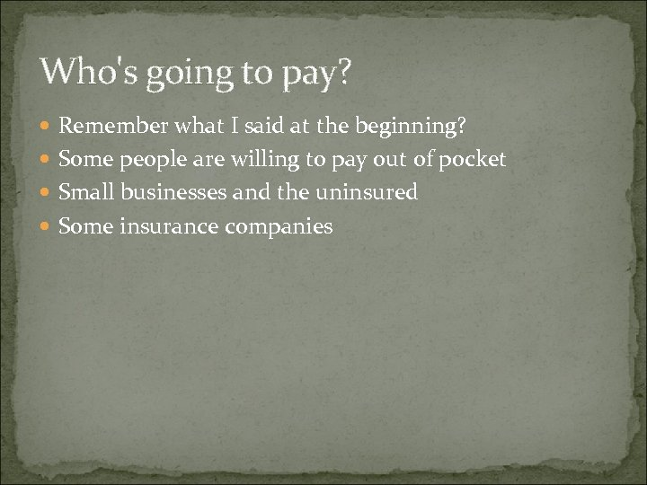Who's going to pay? Remember what I said at the beginning? Some people are