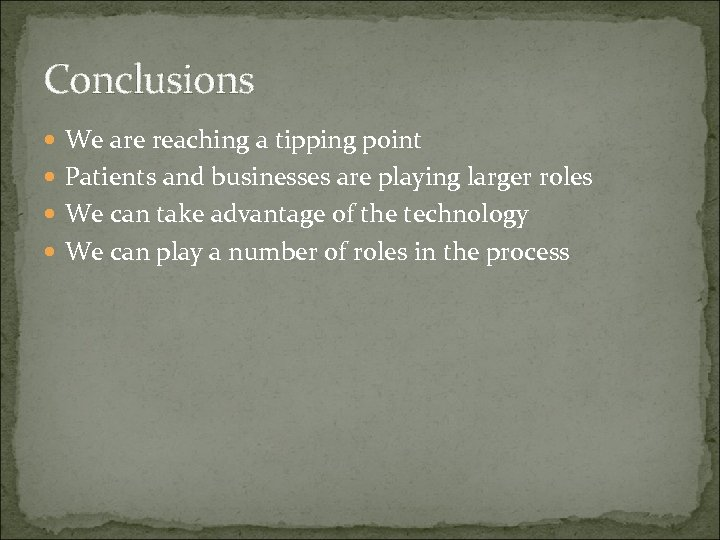 Conclusions We are reaching a tipping point Patients and businesses are playing larger roles
