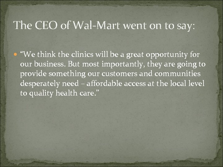 """The CEO of Wal-Mart went on to say: """"We think the clinics will be"""