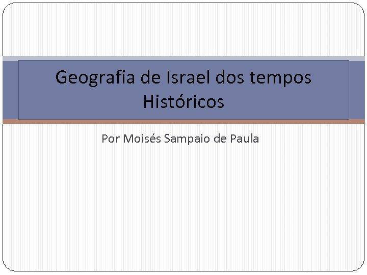 Geografia de Israel dos tempos Históricos Por Moisés Sampaio de Paula