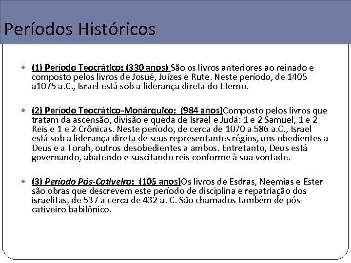 Períodos Históricos (1) Período Teocrático: (330 anos) São os livros anteriores ao reinado e