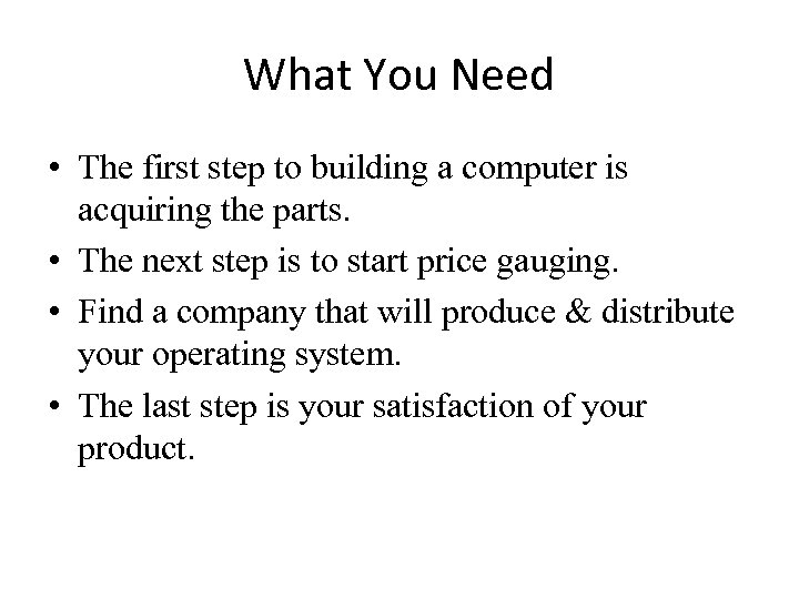 What You Need • The first step to building a computer is acquiring the