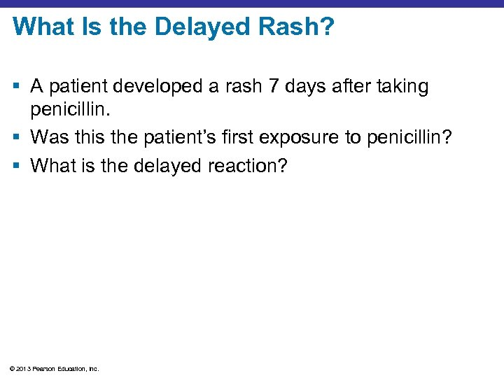 What Is the Delayed Rash? § A patient developed a rash 7 days after