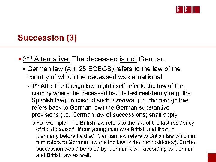 Succession (3) § 2 nd Alternative: The deceased is not German • German law