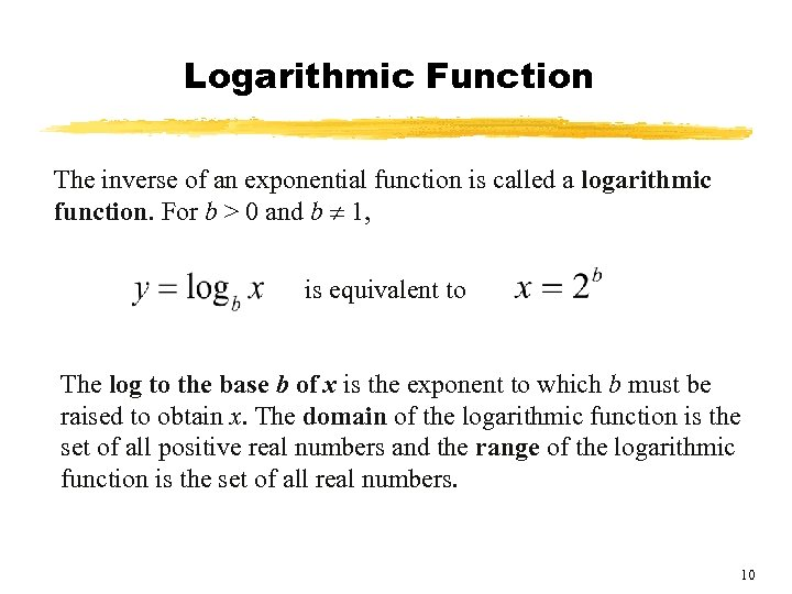 Logarithmic Function The inverse of an exponential function is called a logarithmic function. For