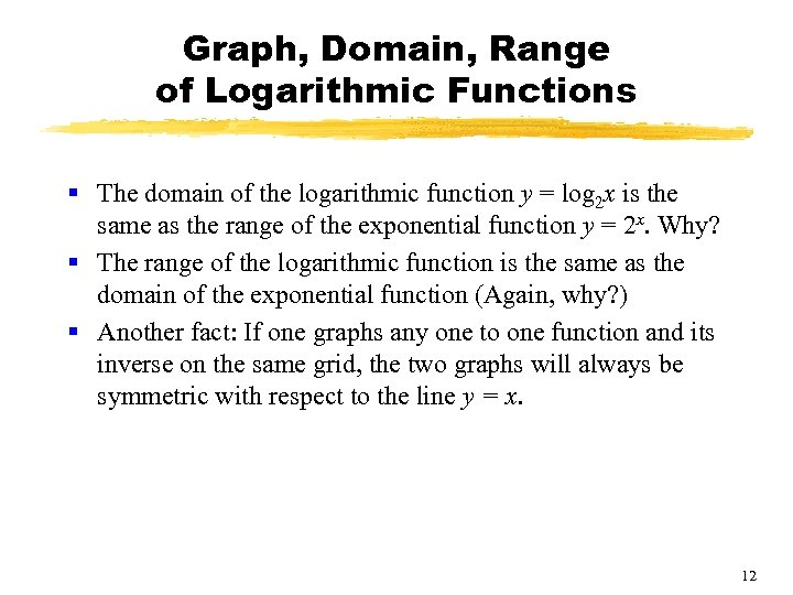 Graph, Domain, Range of Logarithmic Functions § The domain of the logarithmic function y