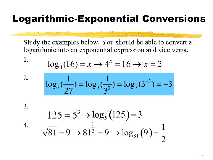 Logarithmic-Exponential Conversions Study the examples below. You should be able to convert a logarithmic