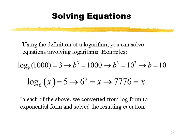 Solving Equations Using the definition of a logarithm, you can solve equations involving logarithms.
