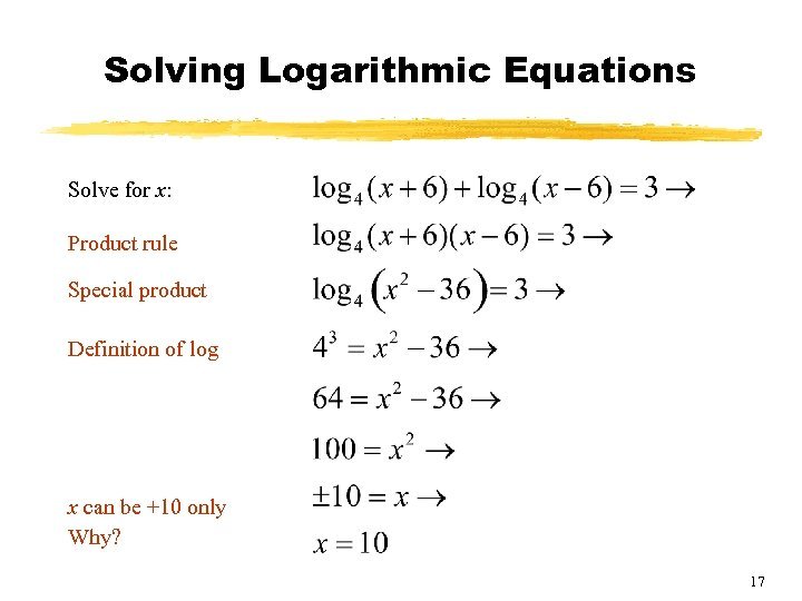 Solving Logarithmic Equations Solve for x: Product rule Special product Definition of log x