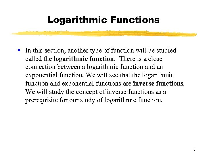 Logarithmic Functions § In this section, another type of function will be studied called