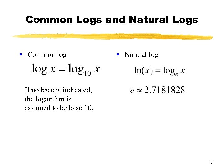 Common Logs and Natural Logs § Common log § Natural log If no base