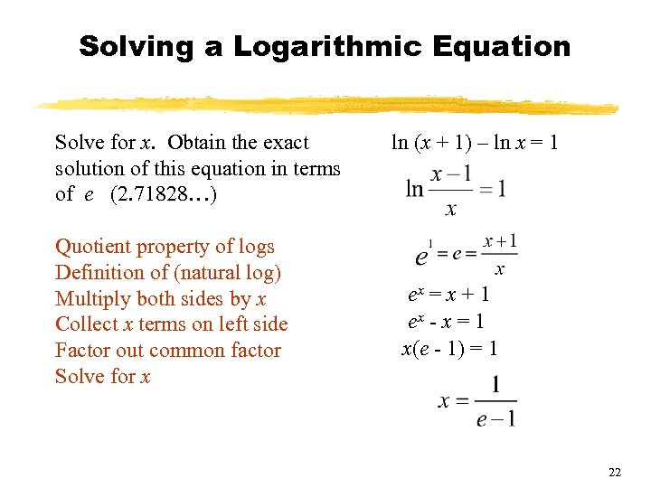Solving a Logarithmic Equation Solve for x. Obtain the exact solution of this equation