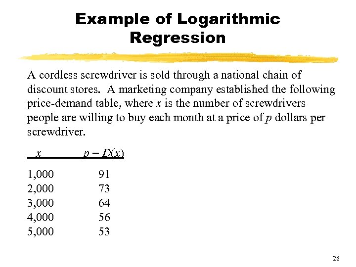 Example of Logarithmic Regression A cordless screwdriver is sold through a national chain of