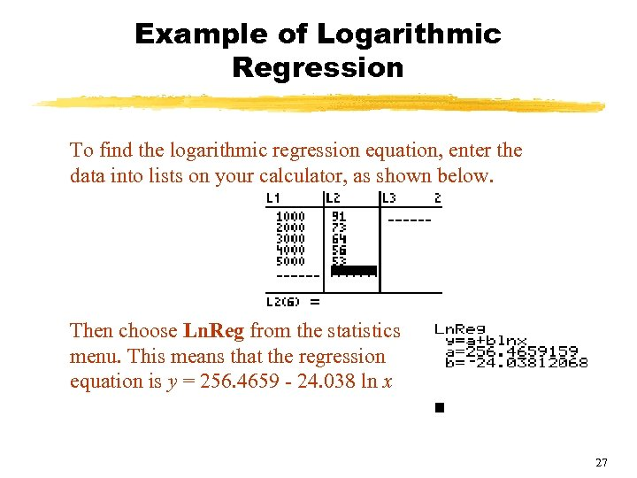 Example of Logarithmic Regression To find the logarithmic regression equation, enter the data into