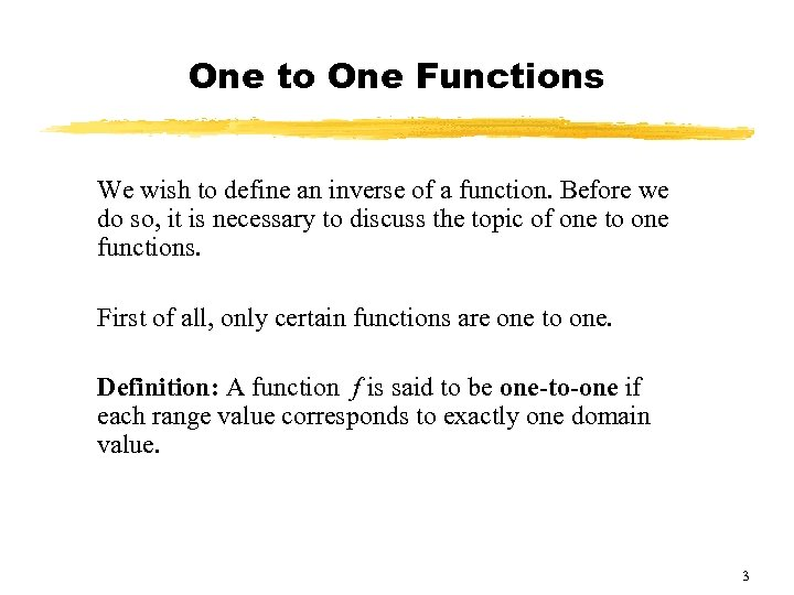 One to One Functions We wish to define an inverse of a function. Before