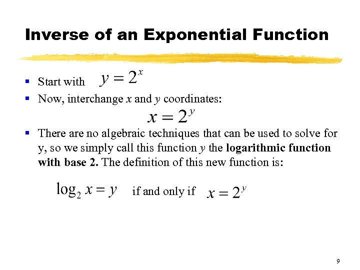 Inverse of an Exponential Function § Start with § Now, interchange x and y