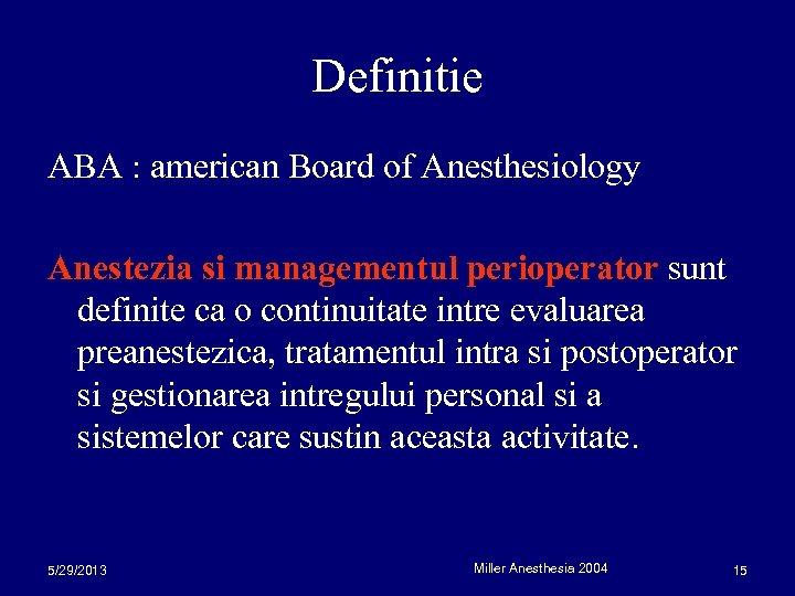 Definitie ABA : american Board of Anesthesiology Anestezia si managementul perioperator sunt definite ca