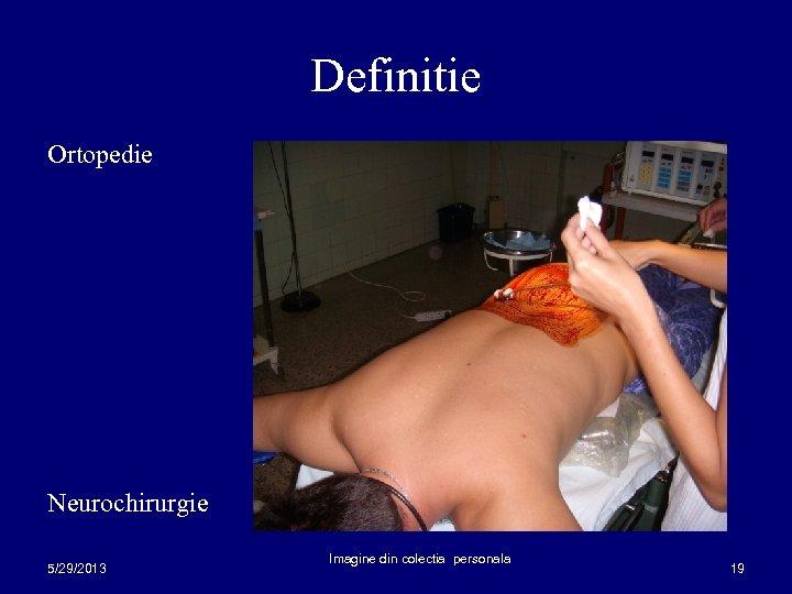 Definitie Ortopedie Neurochirurgie 5/29/2013 Imagine din colectia personala 19