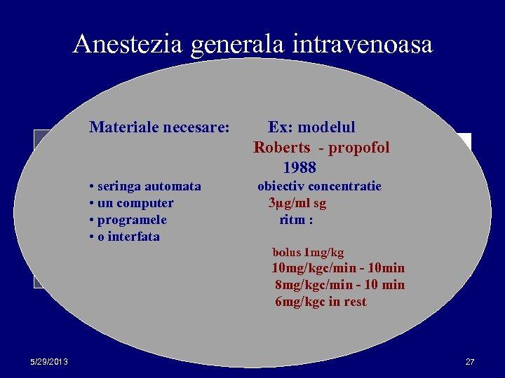 Anestezia generala intravenoasa Materiale necesare: Parametrii pacientului: • • inaltimeseringa automata • • greutateun
