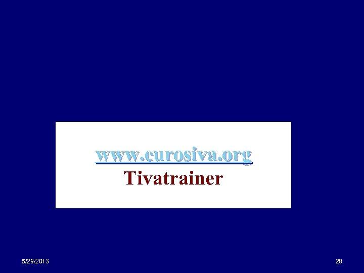 www. eurosiva. org Tivatrainer 5/29/2013 28