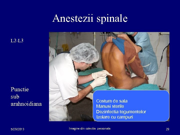 Anestezii spinale L 2 -L 3 Punctie sub arahnoidiana 5/29/2013 Costum de sala Manusi