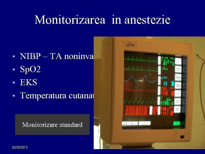 Monitorizarea in anestezie • NIBP – TA noninvaziva • Sp. O 2 • EKS