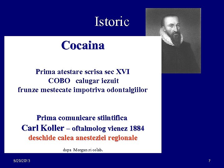 Istoric Cocaina Prima atestare scrisa sec XVI COBO --calugar iezuit frunze mestecate impotriva odontalgiilor