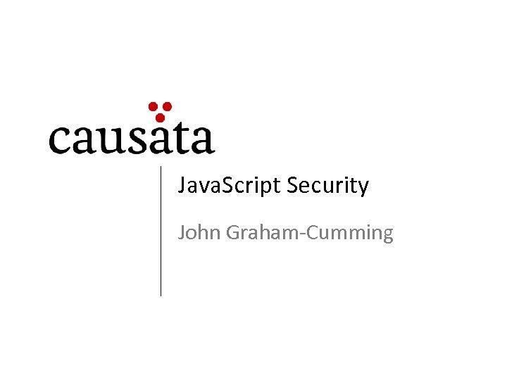 Java. Script Security John Graham-Cumming