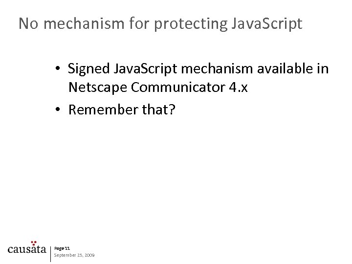 No mechanism for protecting Java. Script • Signed Java. Script mechanism available in Netscape