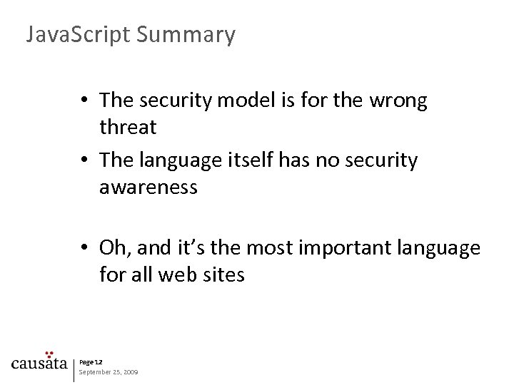 Java. Script Summary • The security model is for the wrong threat • The