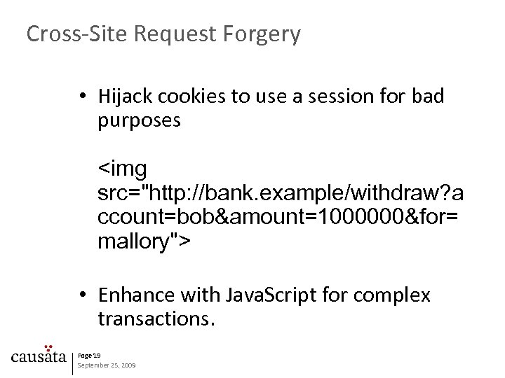 Cross-Site Request Forgery • Hijack cookies to use a session for bad purposes <img