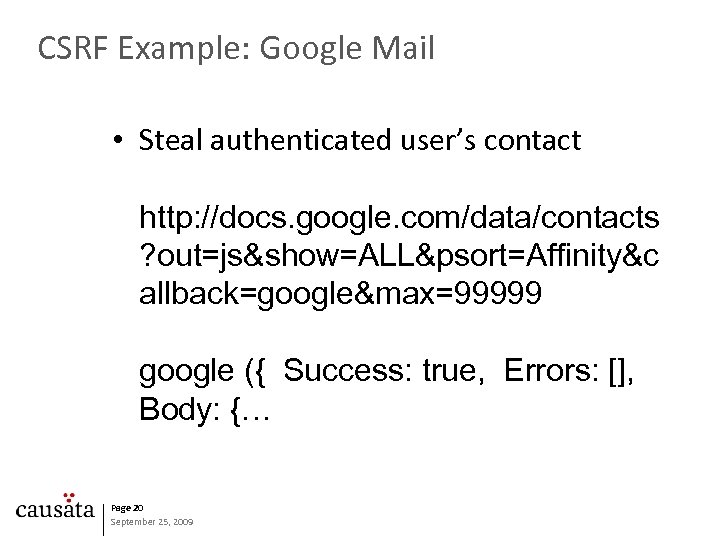 CSRF Example: Google Mail • Steal authenticated user's contact http: //docs. google. com/data/contacts ?