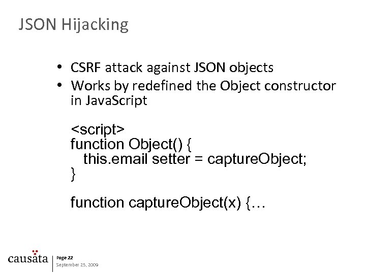 JSON Hijacking • CSRF attack against JSON objects • Works by redefined the Object
