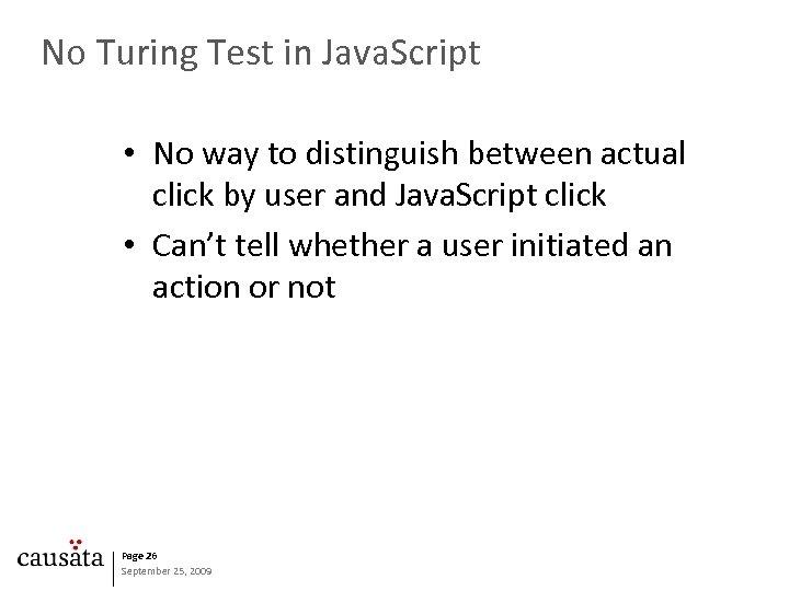 No Turing Test in Java. Script • No way to distinguish between actual click