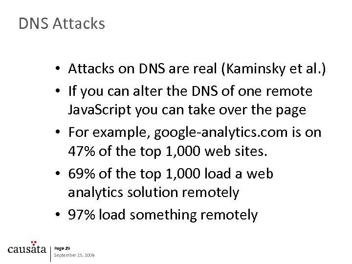 DNS Attacks • Attacks on DNS are real (Kaminsky et al. ) • If