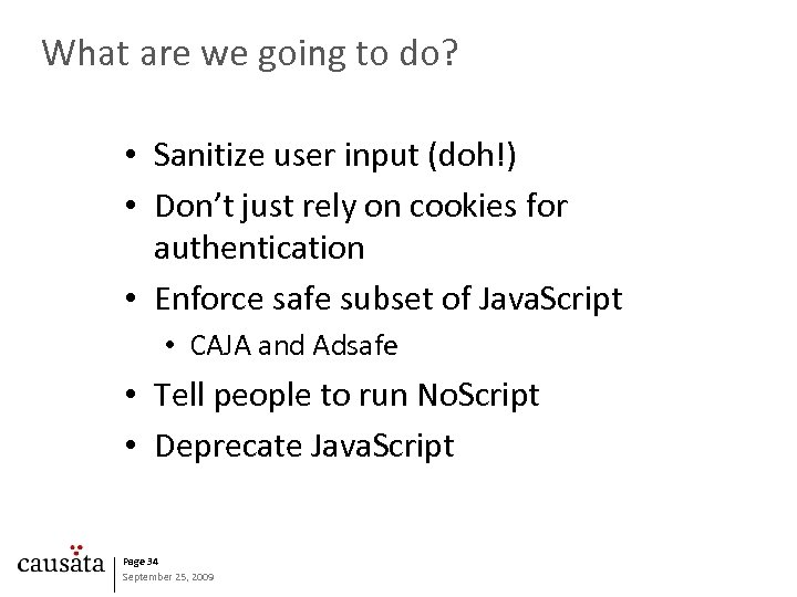 What are we going to do? • Sanitize user input (doh!) • Don't just
