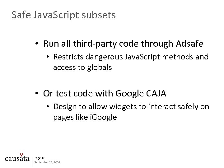 Safe Java. Script subsets • Run all third-party code through Adsafe • Restricts dangerous
