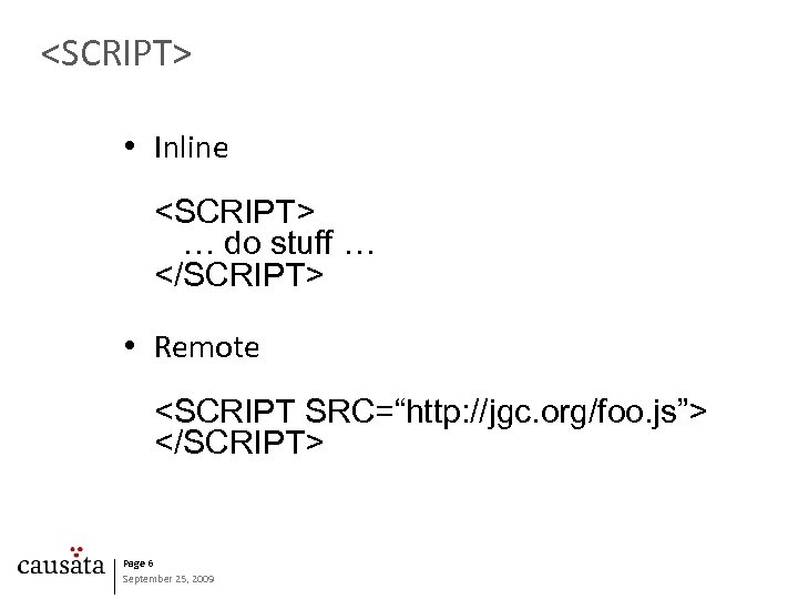 "<SCRIPT> • Inline <SCRIPT> … do stuff … </SCRIPT> • Remote <SCRIPT SRC=""http: //jgc."