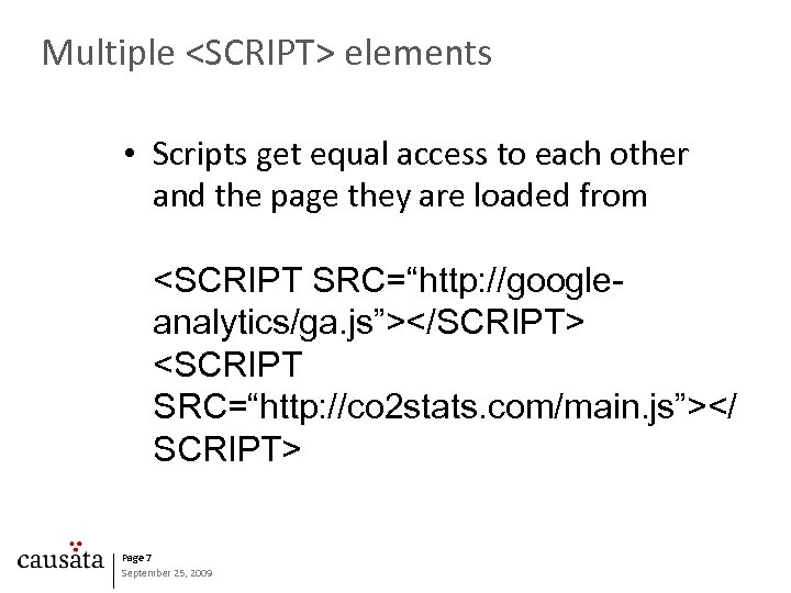 Multiple <SCRIPT> elements • Scripts get equal access to each other and the page
