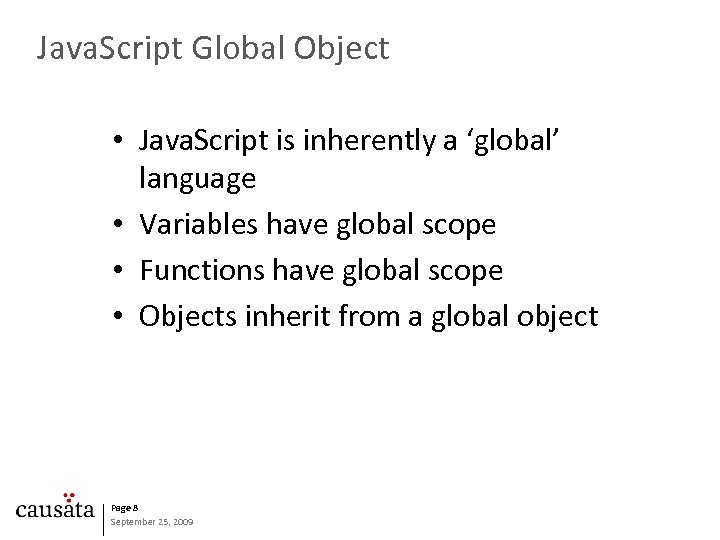 Java. Script Global Object • Java. Script is inherently a 'global' language • Variables