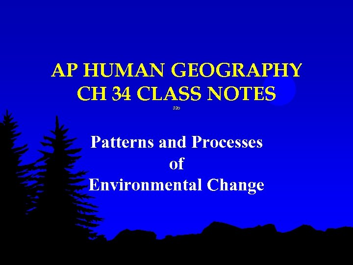 AP HUMAN GEOGRAPHY CH 34 CLASS NOTES 32 o Patterns and Processes of Environmental