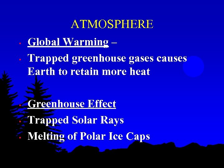 ATMOSPHERE • • • Global Warming – Trapped greenhouse gases causes Earth to retain