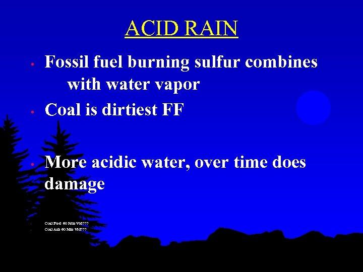 ACID RAIN • • • Fossil fuel burning sulfur combines with water vapor Coal