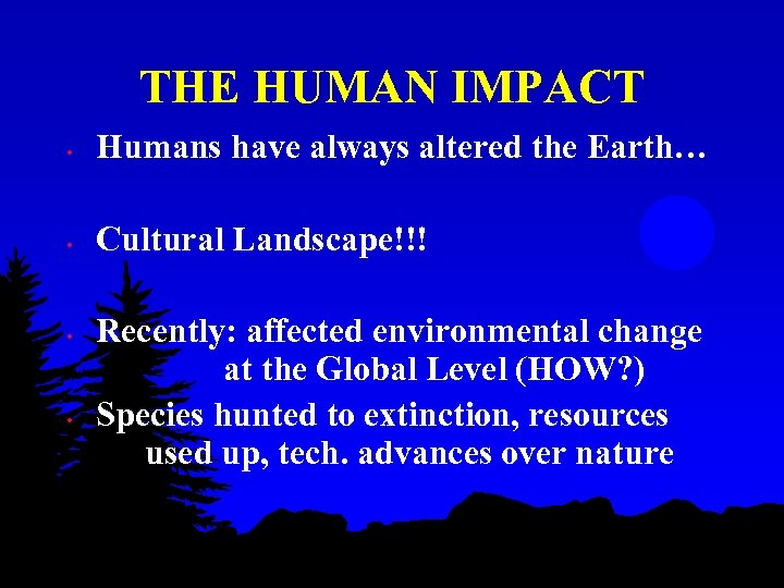 THE HUMAN IMPACT • Humans have always altered the Earth… • Cultural Landscape!!! •