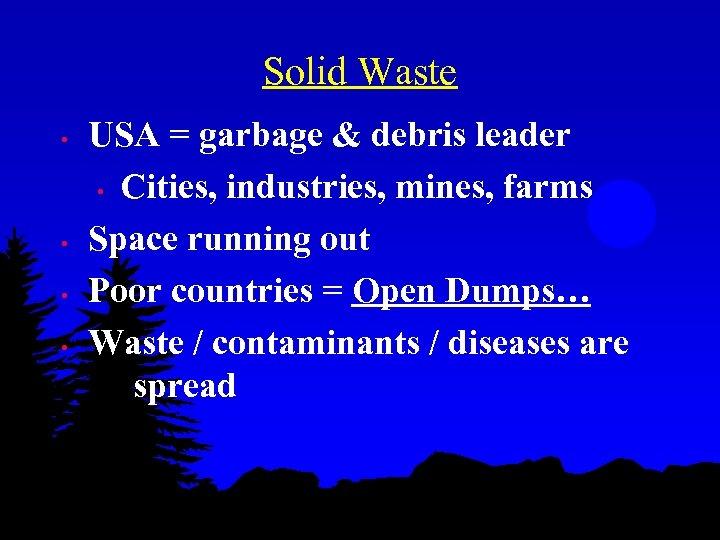 Solid Waste • • USA = garbage & debris leader • Cities, industries, mines,