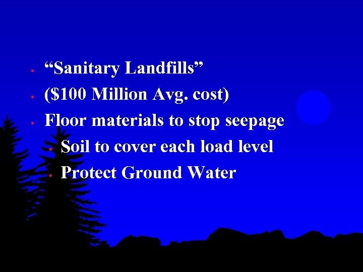 "• • • ""Sanitary Landfills"" ($100 Million Avg. cost) Floor materials to stop"